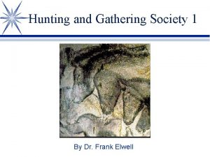 Hunting and Gathering Society 1 By Dr Frank