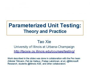 Parameterized Unit Testing Theory and Practice Tao Xie