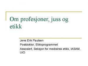 Om profesjoner juss og etikk Jens Erik Paulsen