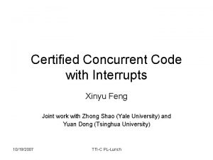Certified Concurrent Code with Interrupts Xinyu Feng Joint