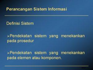 Perancangan Sistem Informasi Definisi Sistem Pendekatan sistem yang