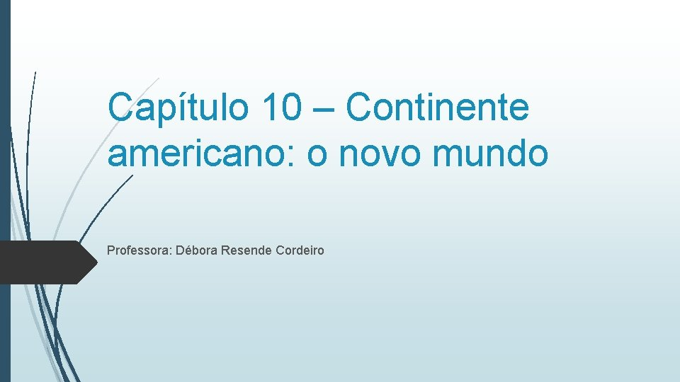 Captulo 10 Continente americano o novo mundo Professora