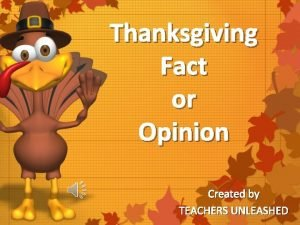 Thanksgiving Fact or Opinion Created by TEACHERS UNLEASHED