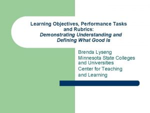 Learning Objectives Performance Tasks and Rubrics Demonstrating Understanding
