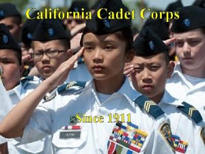 California Cadet Corps Since 1911 Mission Objectives The