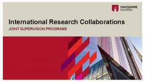 International Research Collaborations JOINT SUPERVISION PROGRAMS WorldLeading Research
