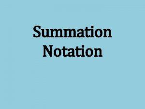 Summation Notation Summation notation a way to show
