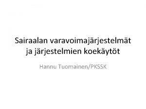 Sairaalan varavoimajrjestelmt ja jrjestelmien koekytt Hannu TuomainenPKSSK 07