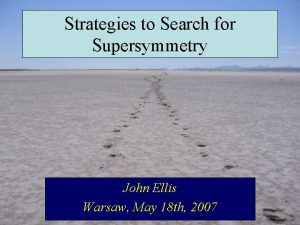 Strategies to Search for Supersymmetry John Ellis Warsaw