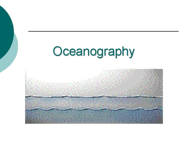 Oceanography I Introduction to Oceans A Oceanography the