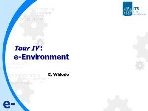 Tour IV eEnvironment E Widodo e 2 Objectives