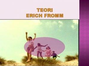TEORI ERICH FROMM ERICH FROMM Lahir di Frankfurt