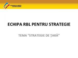 ECHIPA RBL PENTRU STRATEGIE TEMA STRATEGIE DE AR