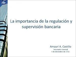 La importancia de la regulacin y supervisin bancaria