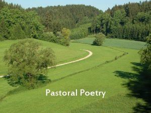Pastoral Poetry What is it Pastoral Poetry is