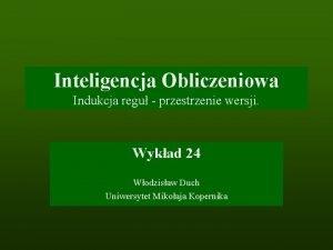 Inteligencja Obliczeniowa Indukcja regu przestrzenie wersji Wykad 24