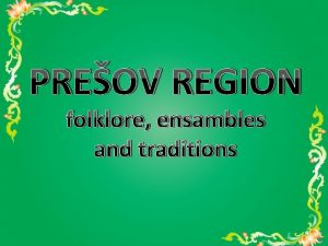 PREOV REGION folklore ensambles and traditions THE SLOVAK
