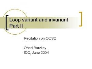 Loop variant and invariant Part II Recitation on