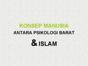 KONSEP MANUSIA ANTARA PSIKOLOGI BARAT ISLAM Konsep manusia