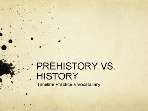 PREHISTORY VS HISTORY Timeline Practice Vocabulary Timeline 1