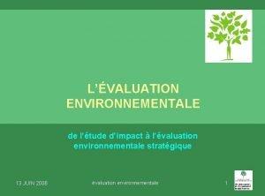 LVALUATION ENVIRONNEMENTALE de ltude dimpact lvaluation environnementale stratgique