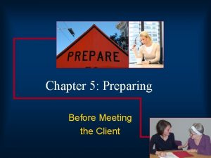 Chapter 5 Preparing Before Meeting the Client Before