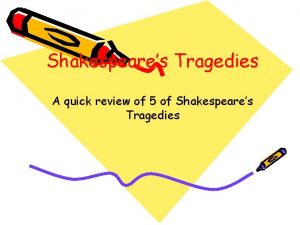 Shakespeares Tragedies A quick review of 5 of