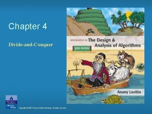 Chapter 4 DivideandConquer Copyright 2007 Pearson AddisonWesley All