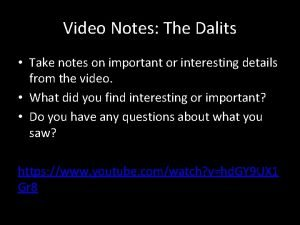 Video Notes The Dalits Take notes on important