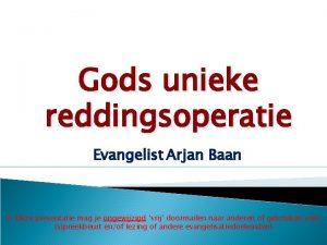 Gods unieke reddingsoperatie Evangelist Arjan Baan Deze presentatie