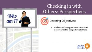 Checking in with Others Perspectives Learning Objectives Students