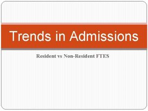 Trends in Admissions Resident vs NonResident FTES Changes