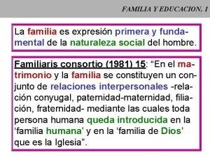 FAMILIA Y EDUCACION 1 La familia es expresin