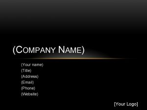 COMPANY NAME Your name Title Address Email Phone