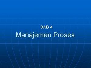 BAB 4 Manajemen Proses KONSEP PROSES Secara informal