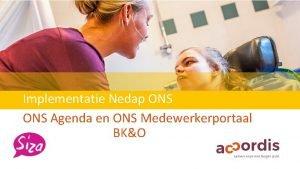 Implementatie Nedap ONS Agenda en ONS Medewerkerportaal BKO