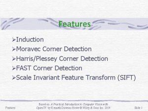 Features Induction Moravec Corner Detection HarrisPlessey Corner Detection