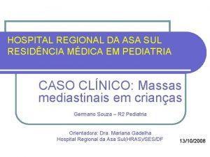 HOSPITAL REGIONAL DA ASA SUL RESIDNCIA MDICA EM