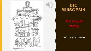 DIE MUISGESIN The mouse family Afrikaans rhyme Full