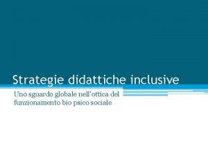Strategie didattiche inclusive Uno sguardo globale nellottica del