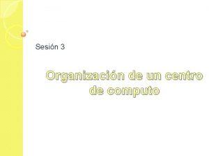 Sesin 3 Organizacin de un centro de computo