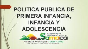 POLITICA PUBLICA DE PRIMERA INFANCIA INFANCIA Y ADOLESCENCIA