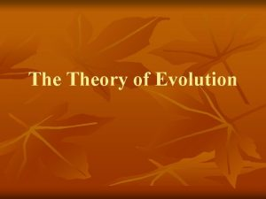 The Theory of Evolution Evolution Any change in