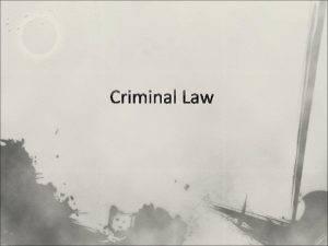 Criminal Law Criminal Law Substantive criminal law defines