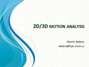 2 D3 D MOTION ANALYSIS Martin Sebera seberafsps