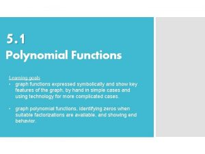 5 1 Polynomial Functions Learning goals graph functions