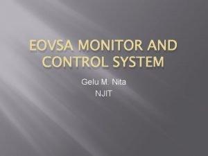 EOVSA MONITOR AND CONTROL SYSTEM Gelu M Nita