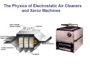 The Physics of Electrostatic Air Cleaners and Xerox