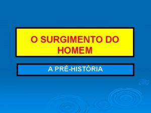 O SURGIMENTO DO HOMEM A PRHISTRIA Prhistria v