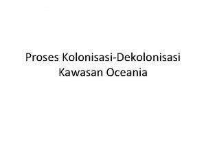 Proses KolonisasiDekolonisasi Kawasan Oceania Penemuan Kawasan Oceania Spanyol